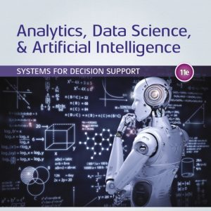 Test Bank for Analytics, Data Science, and Artificial Intelligence: Systems for Decision Support, 11th Edition