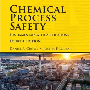 Solutions Manual for Chemical Process Safety: Fundamentals with Applications, 4th Edition