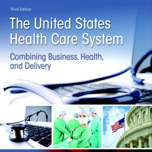 Buy Test Bank for United States Health Care System: Combining Business, Health, and Delivery, The, 3rd Edition