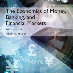 Economics of Money, Banking and Financial Markets: Global Edition, 12th Edition