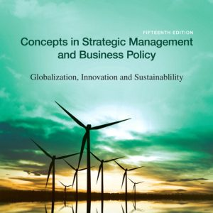 Test Bank for Concepts in Strategic Management and Business Policy: Globalization, Innovation and Sustainability, 15th Edition