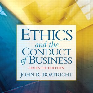 Test Bank for Ethics and the Conduct of Business, 7th Edition